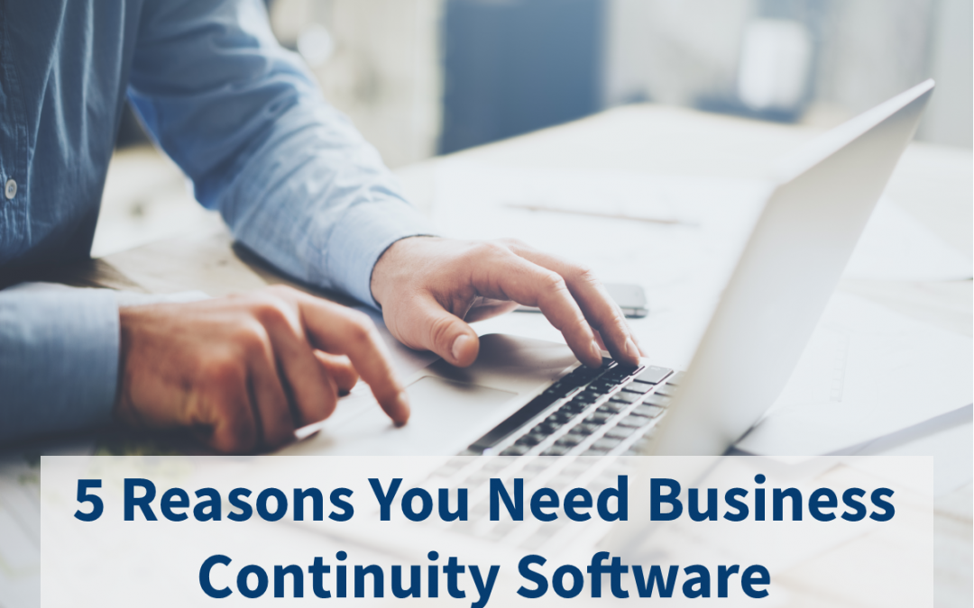 5 Reasons You Need Business Continuity Software