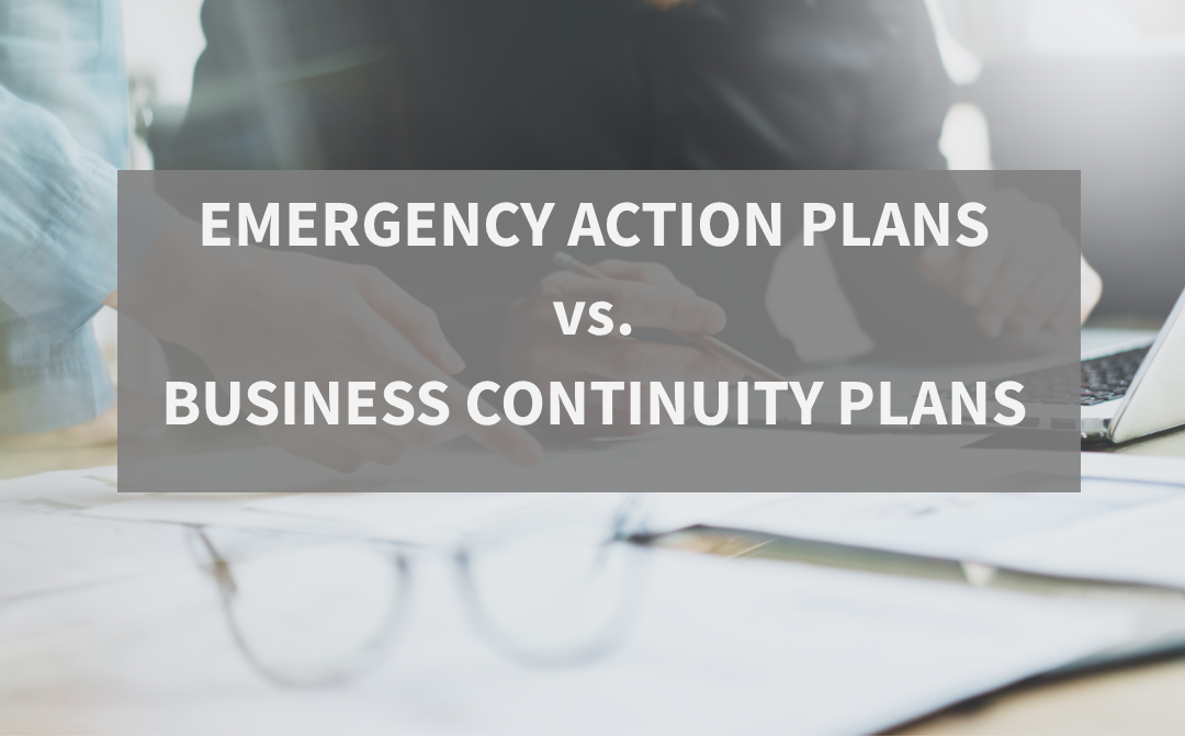 Emergency Action Plans vs. Business Continuity Plans