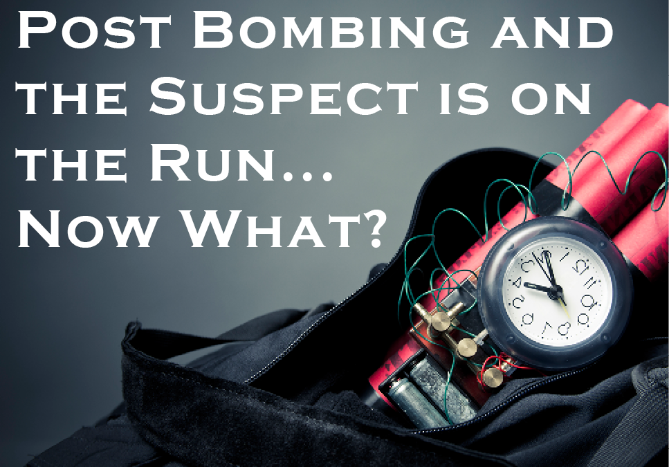Post Bombing and the Suspect is on the Run… Now What?