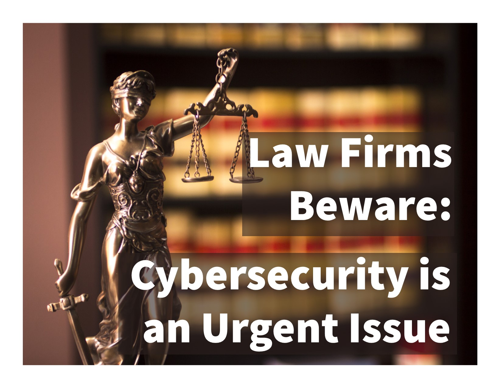 Law Firms Beware: Cybersecurity is an Urgent Issue