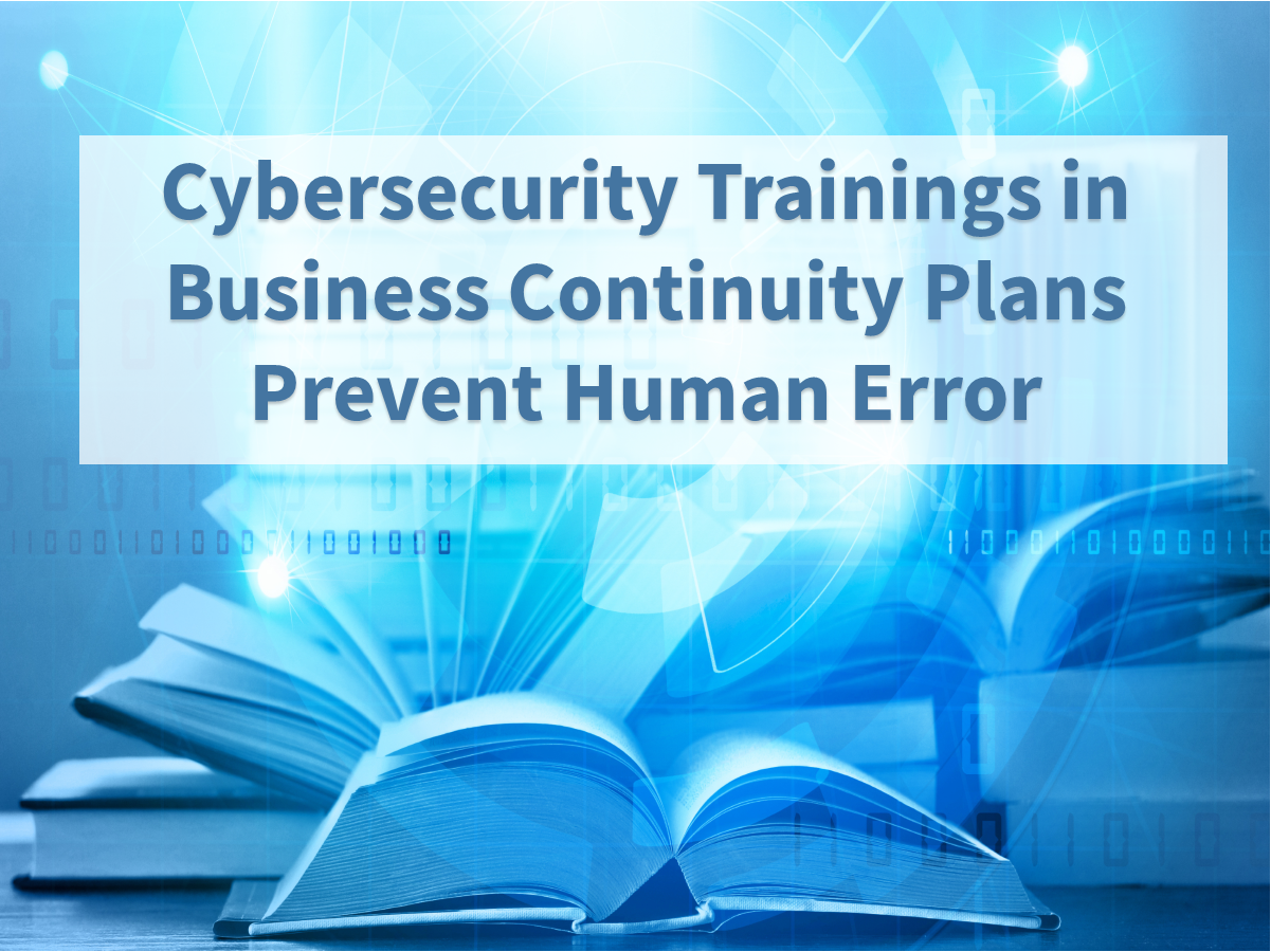 Including Cybersecurity Trainings in BCPs Prevent Human Error