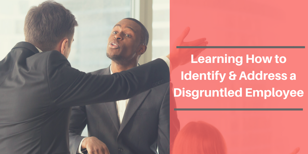 Learning How to Identify and Address a Disgruntled Employee