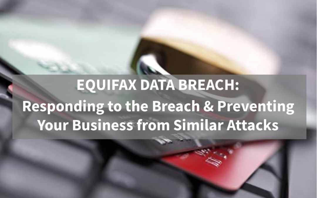 Responding to the Equifax Data Breach and How to Prevent Similar Attacks