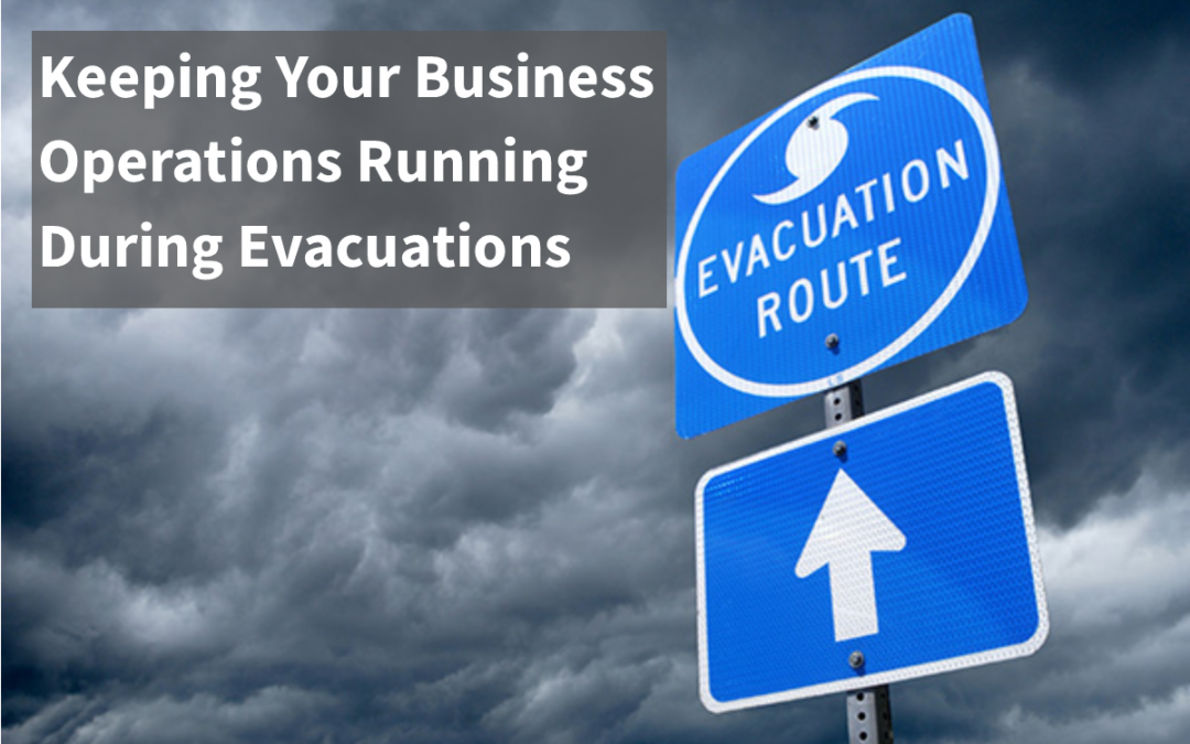 Keeping Your Business Operations Running During Evacuations