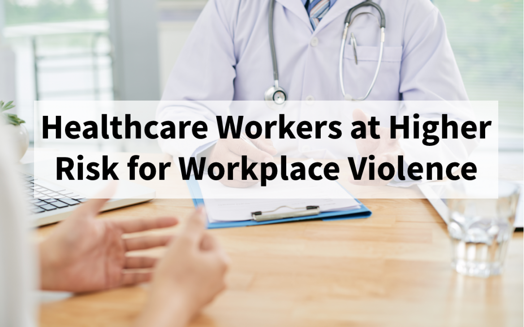 Healthcare Workers at High Risk for Workplace Violence: Are Your Staff and Facility Prepared?