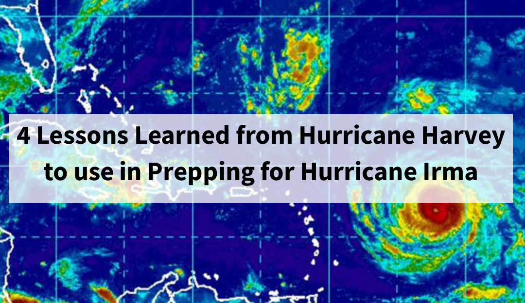 4 Lessons Learned from Hurricane Harvey to use in Preparing for Hurricane Irma