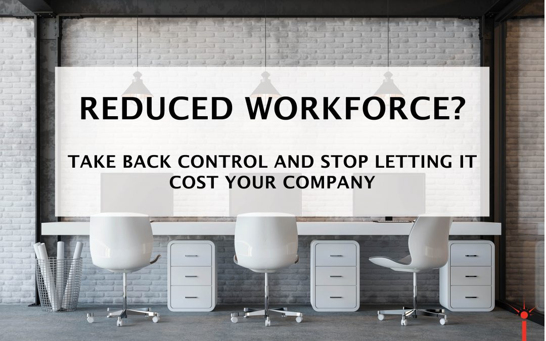 Don't Let a Reduced Workforce Cost Your Company
