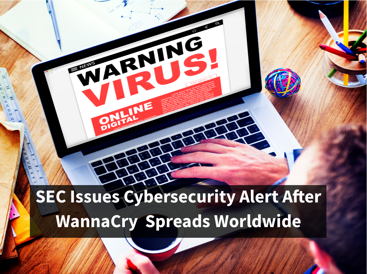 SEC Issues Cybersecurity Alert After WannaCry Spreads Worldwide