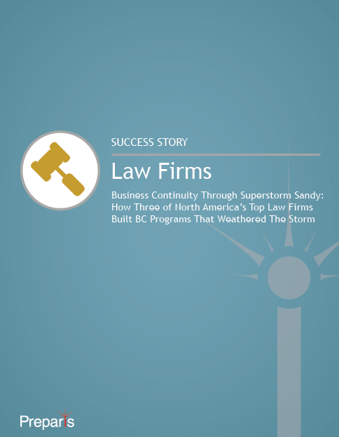Business Continuity Through Superstorm Sandy: How Three of North America's Top Law Firms Built BC Programs That Weathered The Storm