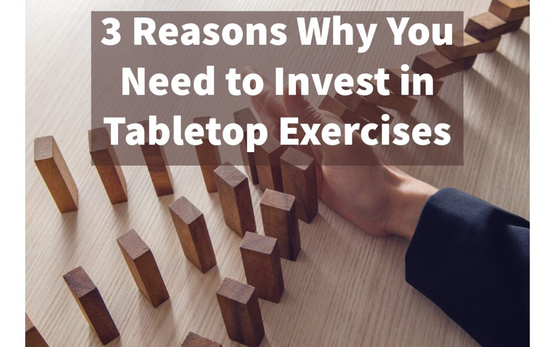 3 Reasons Why You Need to Invest in Tabletop Exercises